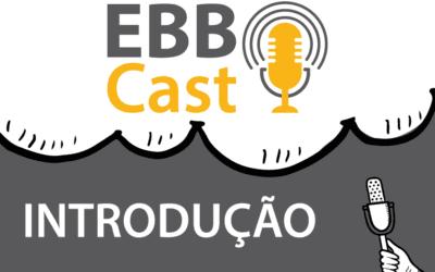 Introdução EBB Cast