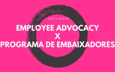 A diferença entre Employee Advocacy e Programa de Embaixadores