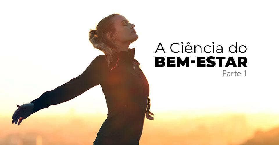 A Ciência do Bem-Estar – parte 1
