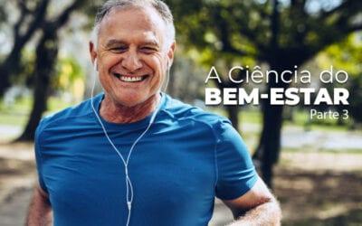A Ciência do Bem-Estar – Parte 3