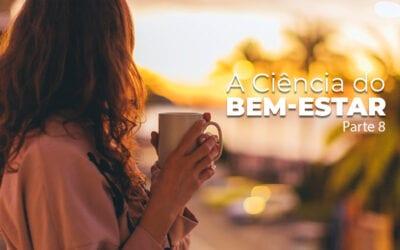 A Ciência do Bem-Estar – Parte 8