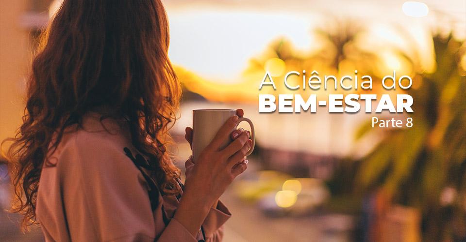 A Ciência do Bem-Estar - Parte 8