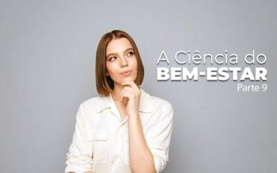 A Ciência do Bem-Estar – Parte 9