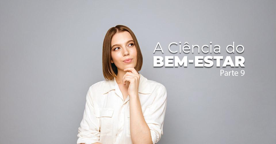A Ciência do Bem-Estar - Parte 9